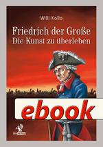 Friedrich der Große - Die Kunst zu überleben
